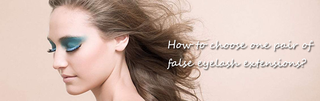 How to choose one pair of false eyelash extensions?