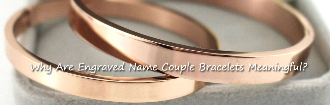 Why Are Engraved Name Couple Bracelets Meaningful?