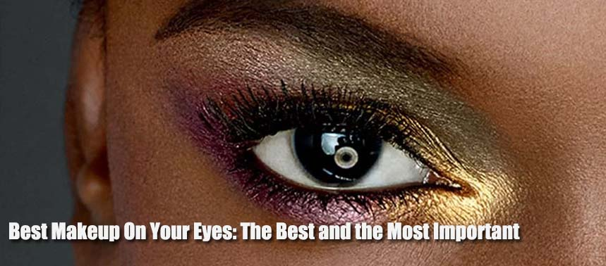 Best Makeup On Your Eyes: The Best and the Most Important