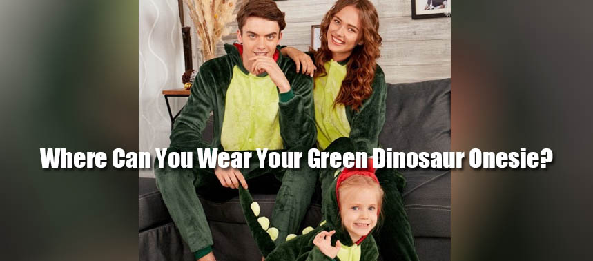 Where Can You Wear Your Green Dinosaur Onesie?