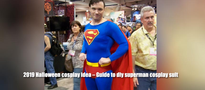 2019 Halloween cosplay idea – Guide to diy superman cosplay suit